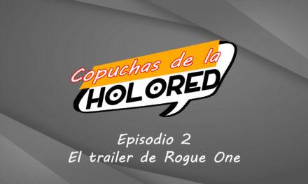Copuchas de la Holored – Episodio 2 – El Trailer de Rogue One