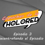 Copuchas de la Holored – Episodio 3 – Desentrañando el Episodio 7