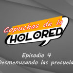 004 – Copuchas de la Holored – Desmenuzando las Precuelas