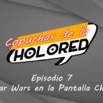 007 – Copuchas de la Holored – Star Wars en la Pantalla Chica