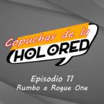 011 – Copuchas de la Holored – Rumbo a Rogue One