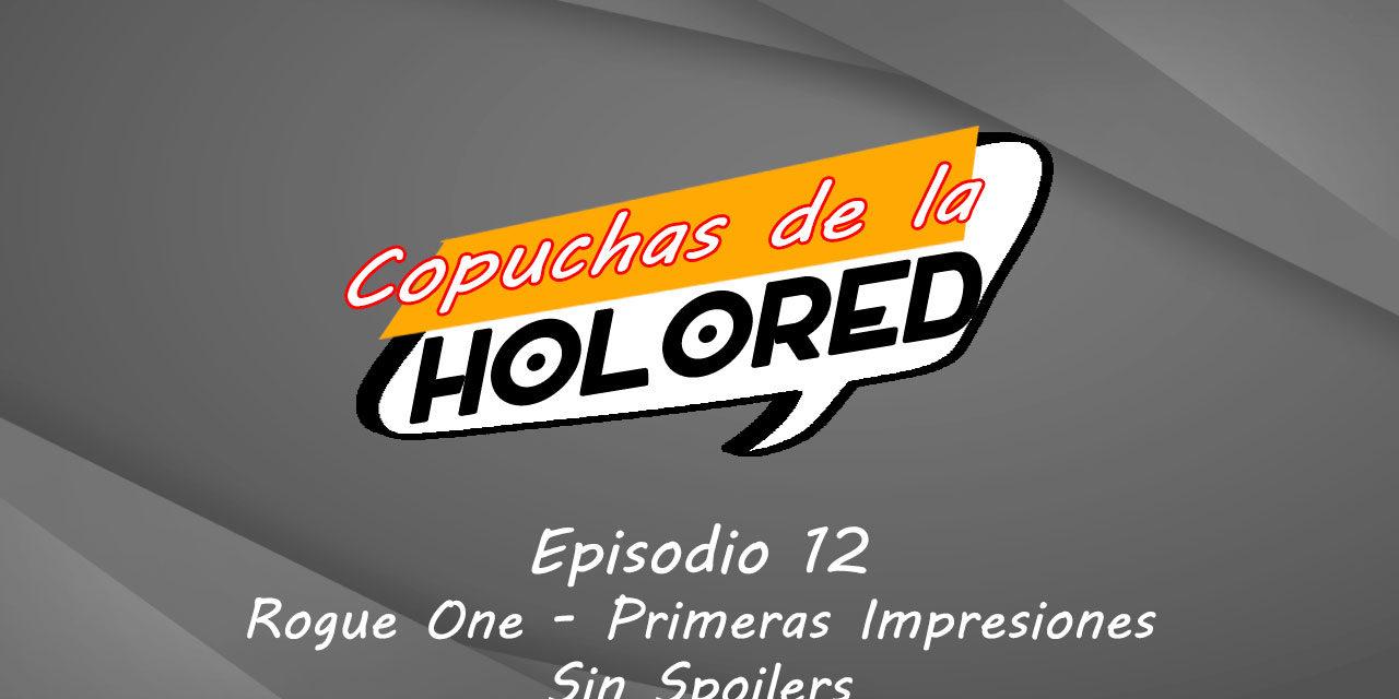 012 – Copuchas de la Holored – Rogue One Primeras Impresiones – Sin Spoilers