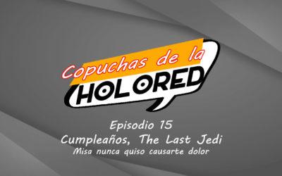 015 – Copuchas de la Holored – Cumpleaños, The Last Jedi – Misa nunca quiso causarte dolor