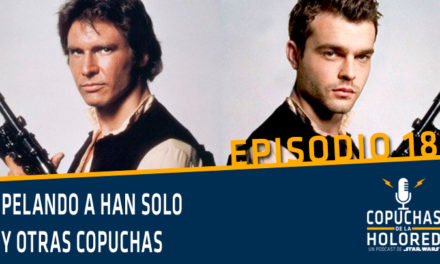 018 – Copuchas de la Holored – Pelando a Han Solo
